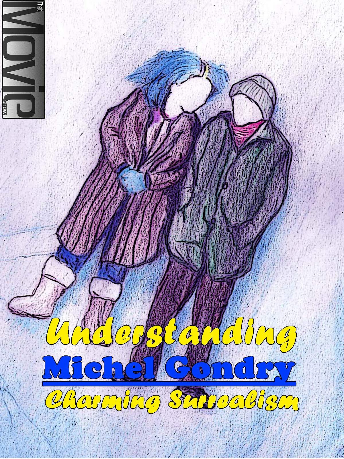 Understanding Michel Gondry - Surrealistic Charm