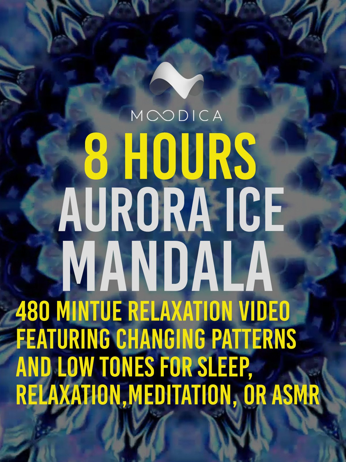 8 Hours: Aurora Ice Mandala: 480 Minute Relaxation Video Featuring Changing Patterns and Low Tones for Sleep, Relaxation, Meditation or ASMR