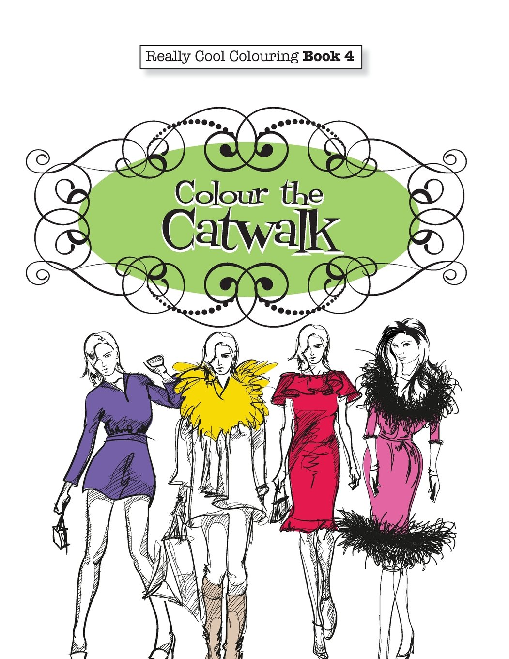 Really COOL Colouring Book 4: Colour The Catwalk (Really COOL Colouring Books) (Volume 4)