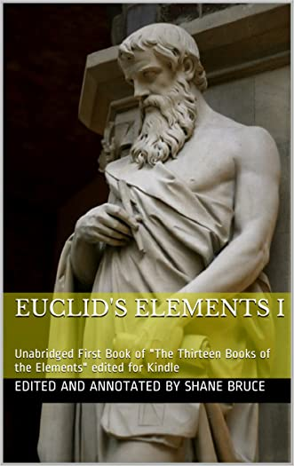 """Euclid's Elements I: Unabridged First Book I of  """"The Thirteen Books of the Elements"""" edited for e-Reader (The Thirteen Books of the Elements by Euclid 1)"""