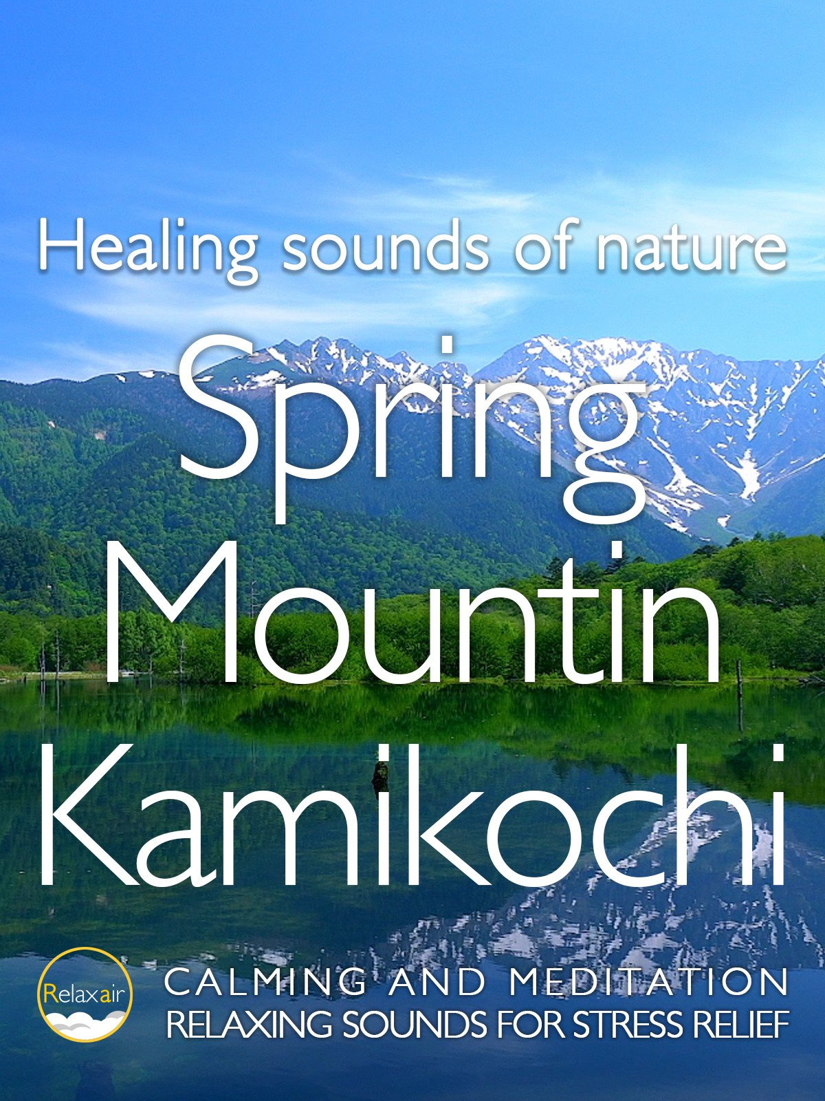 Healing Sound of Nature Spring Mountain Kamikochi Calming and Meditation Relaxing Sound for Stress relief