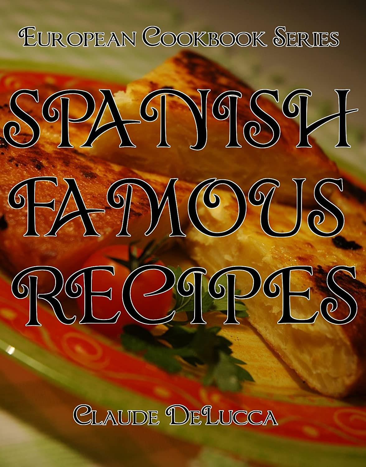 European Cookbook Series: Spanish Famous Recipes by Claude DeLucca