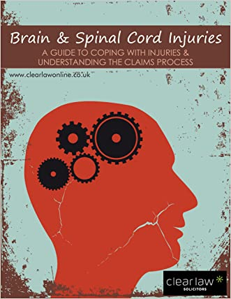 Brain & Spinal Cord Injuries: A Guide for Coping with Injuries and Understanding the claiming process