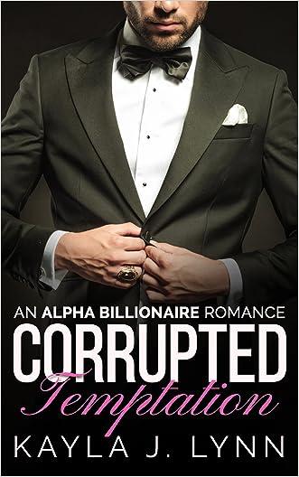 Billionaire Romance: Corrupted: Temptation (An Alpha Bad Boy Billionaire Romance Book 1)