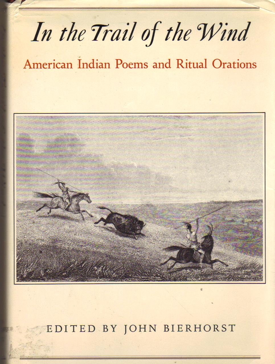 In the Trail of the Wind: American Indian Poems and Ritual Orations, Bierhorst, John