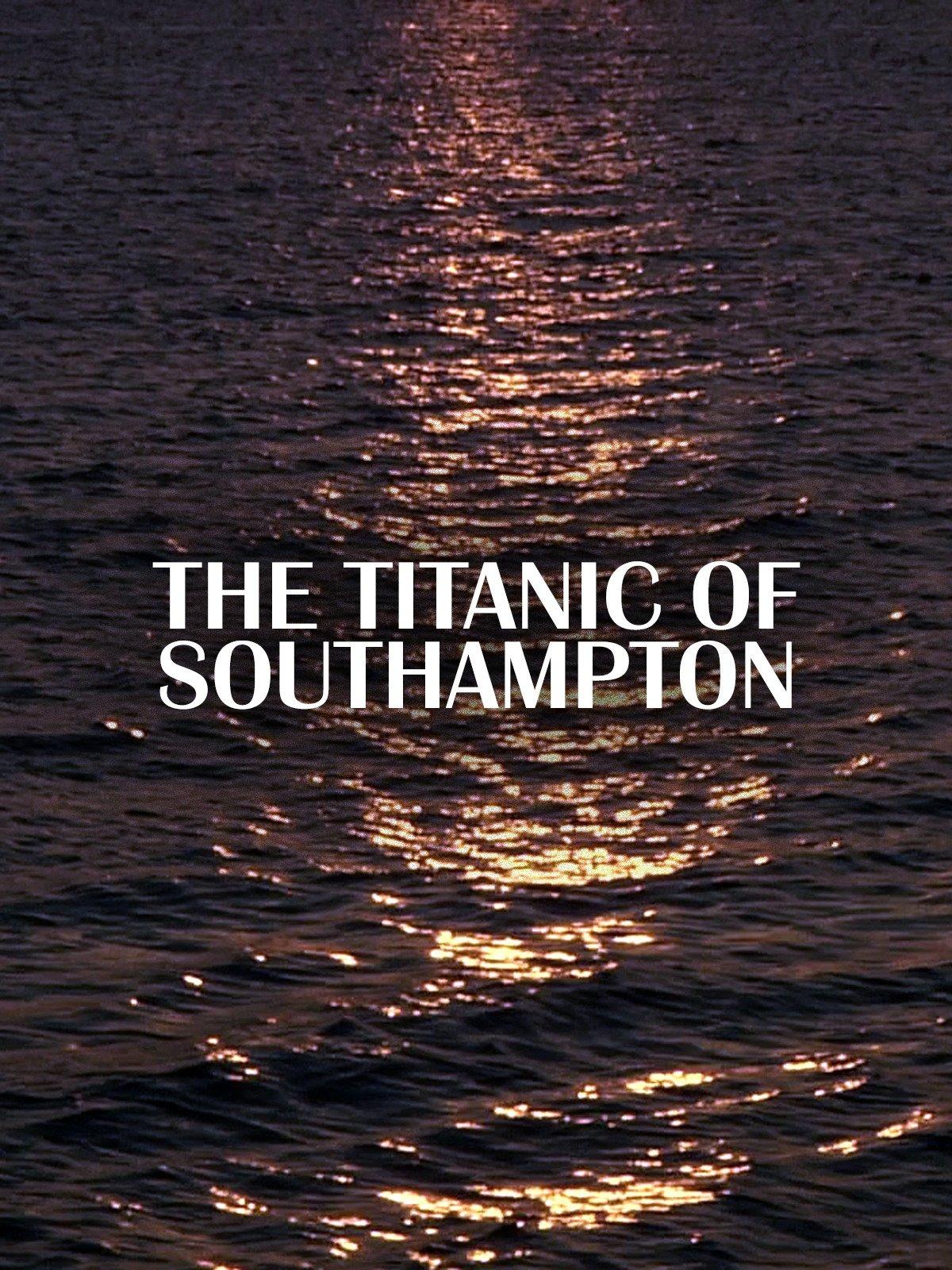 The Titanic of Southampton on Amazon Prime Instant Video UK
