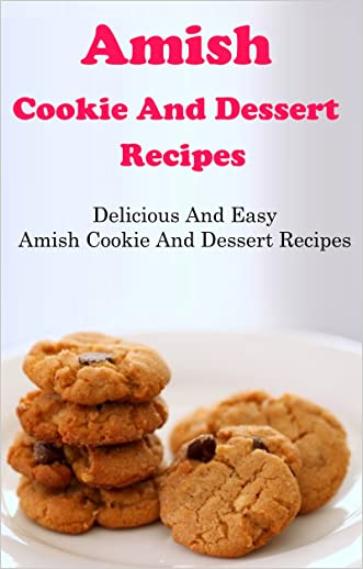 Amish Cookie And Dessert Recipes: Delicious And Easy Amish Recipes written by Jamie Smith