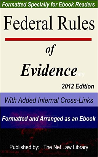 Federal Rules of Evidence: With Added Internal Cross-Links  Formatted and Arranged as an Ebook  2012 Edition