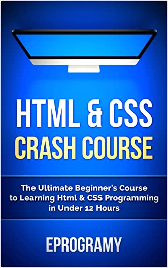 Html: Crash Course - The Ultimate Beginner's Course to Learning Html & CSS Programming in Under 12 Hours