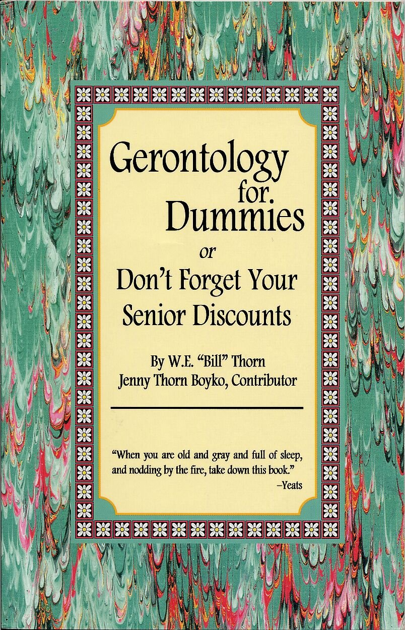 Gerontology for Dummies or Don't Forget Your Senior Discounts W. E. 'Bill' Thorn