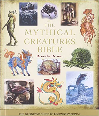The Mythical Creatures Bible: The Definitive Guide to Legendary Beings written by Brenda Rosen