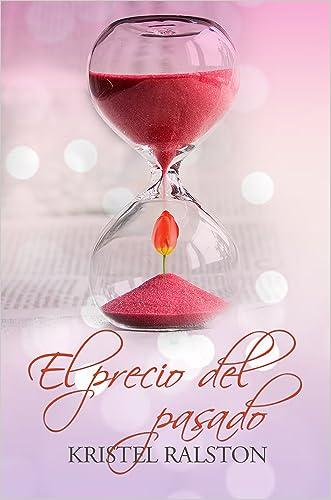 El precio del pasado (Spanish Edition) written by Kristel Ralston