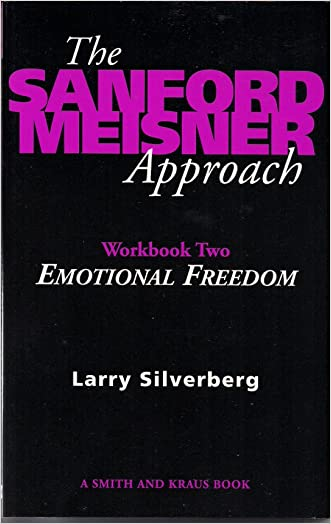 The Sanford Meisner Approach: Workbook Two, Emotional Freedom: 2 (Career Development Series) written by Larry Silverberg