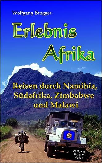 Erlebnis Afrika -  Reisen durch Namibia,  Südafrika, Zimbabwe (Simbabwe)  und Malawi (Erlebnis südliches Afrika: Reisen in der Republik Südafrika, in Namibia, ... Botswana und Swaziland 7) (German Edition)