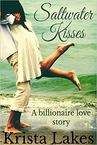 Saltwater Kisses: A Billionaire Love Story (The Kisses Series Book 1) written by Krista Lakes