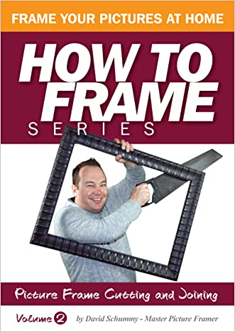 Picture Frame Cutting and Joining (How to Frame Book 2) written by David Schummy