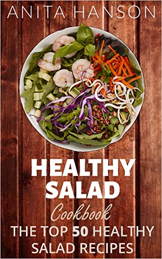 Healthy Salad Cookbook: The Top 50 Most Healthy and Delicious Salad Recipes (Salad Dressing Recipes, Potato Salad Recipes, Fruit Salad Recipes, Pasta Salad, ... Dressing ) (Top 50 Healthy Recipes Book 3)