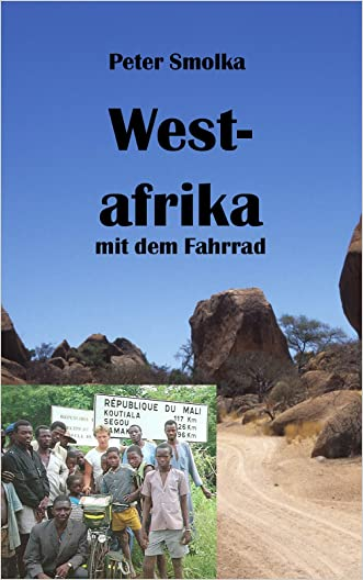 Westafrika mit dem Fahrrad: Mit dem Rad durch Marokko, Mauretanien, Senegal, Mali, Burkina Faso und Togo (German Edition)