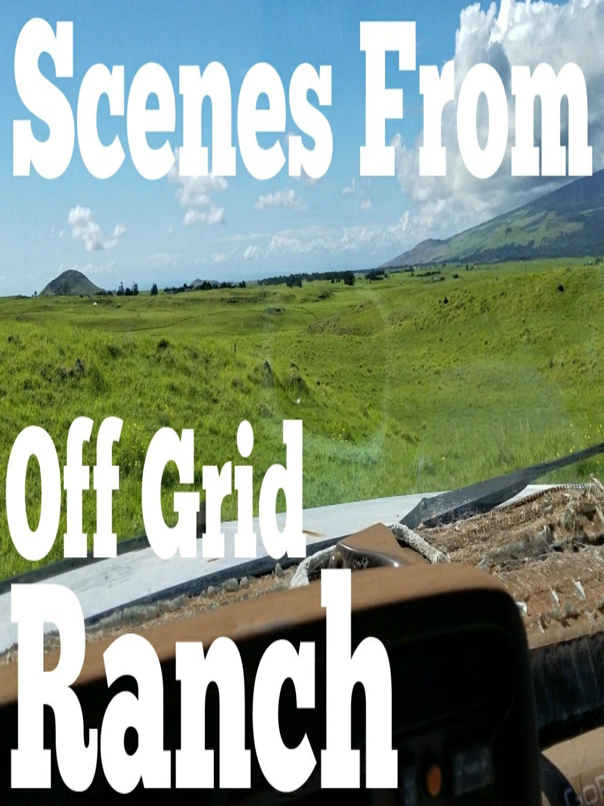 Scenes From Off Grid Ranch