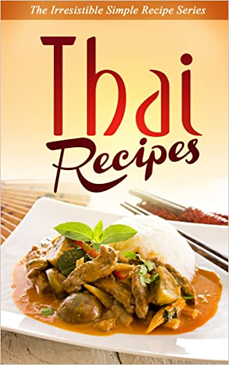 Thai Recipes: Explore Exotic New Flavors and Try Delicious New Thai Recipes Today