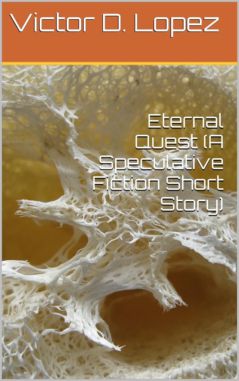 http://www.amazon.com/Eternal-Quest-Speculative-Fiction-Short-ebook/dp/B006R18NAU/ref=sr_1_13?ie=UTF8&qid=1385488353&sr=8-13&keywords=victor+d.+lopez