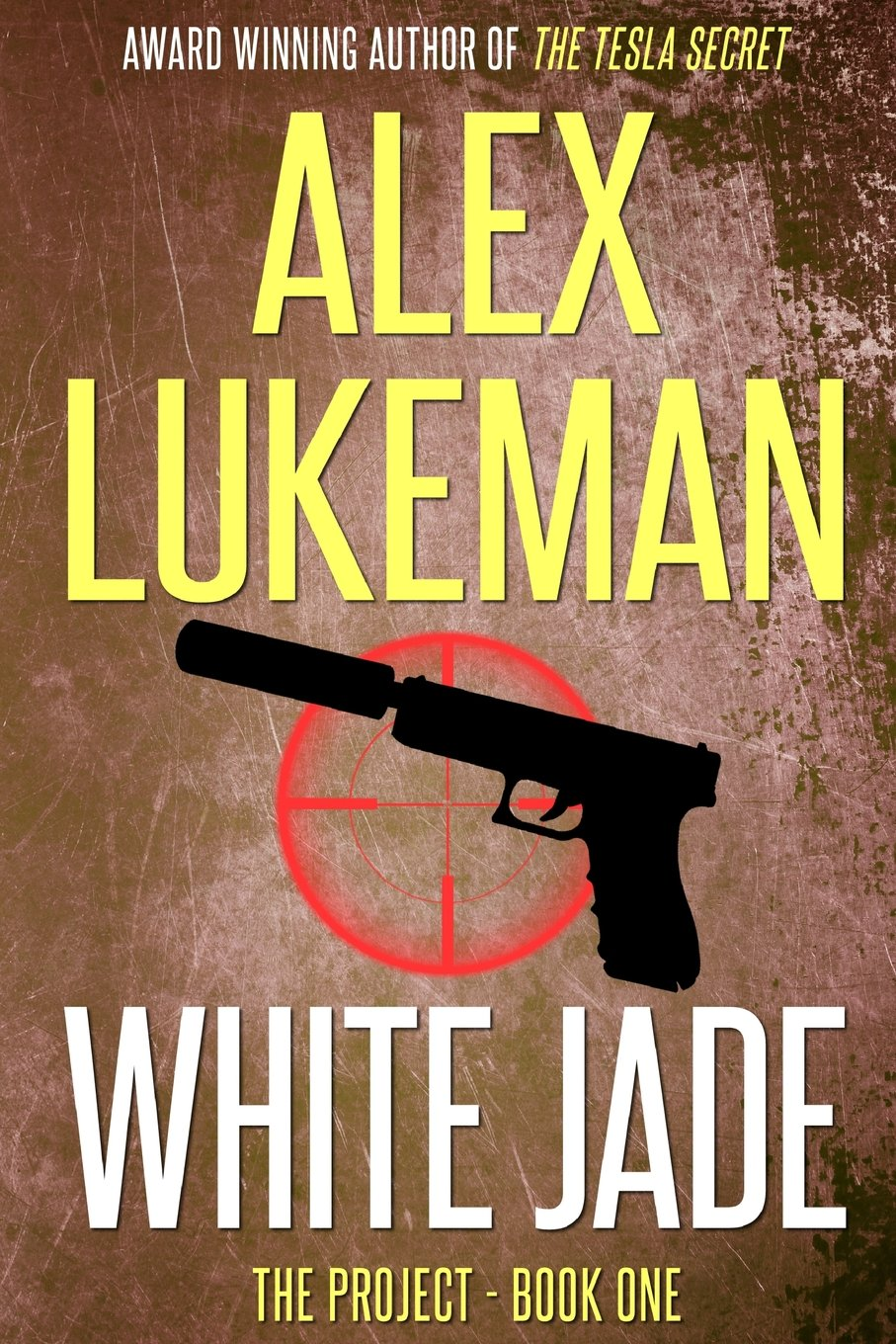 White Jade: The Project: Book One - Alex Lukeman