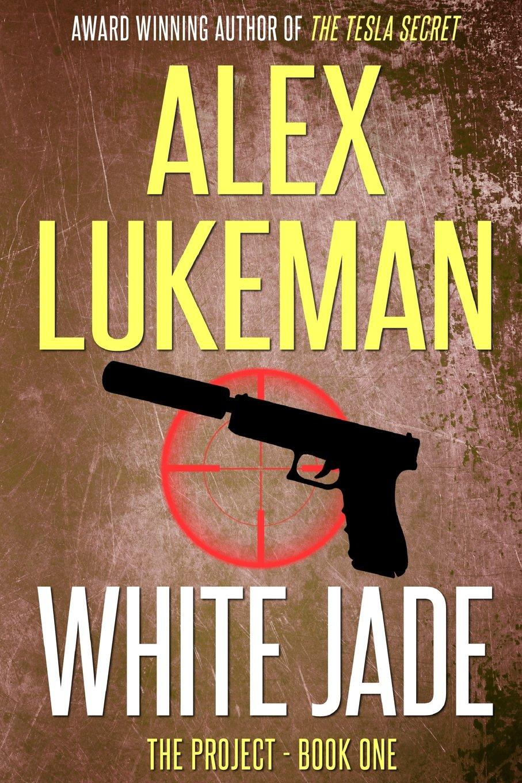 White Jade: The Project: Book One - Alex Lukeman