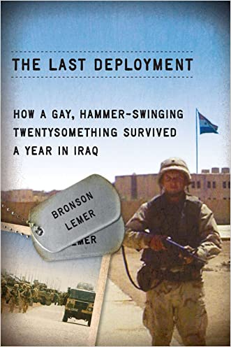 The Last Deployment: How a Gay, Hammer-Swinging Twentysomething Survived a Year in Iraq (Living Out: Gay and Lesbian Autobiog) written by Bronson Lemer
