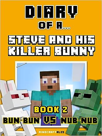 Diary of a Steve and his Killer Bunny: Book 2 (Bun-Bun VS Nub-Nub) [An Unofficial Minecraft Book] (Minecraft Tales 62) written by Crafty Nichole