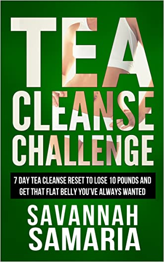 Tea Cleanse: Challenge - 7 Day Tea Cleanse Reset To Reset Your Metabolism, Lose Weight, And Live Healthier (FREE Books, Weight Loss, Detox)