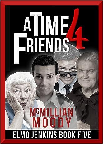 A Time 4 Friends (Elmo Jenkins - Book Five)