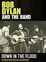 Bob Dylan - And The Band: Down In The Flood