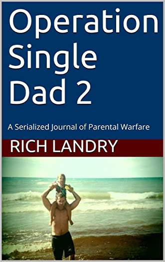 Operation Single Dad 2: A Serialized Journal of Parental Warfare (Making Decisions)