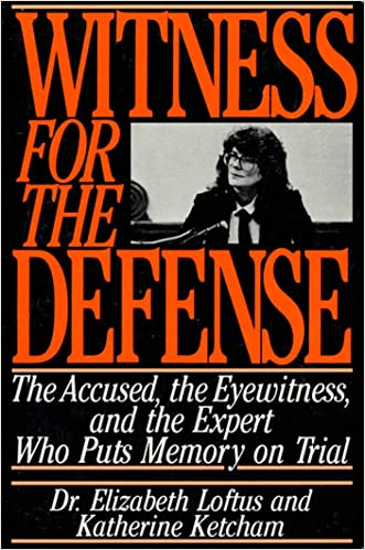 Witness for the Defense: The Accused, the Eyewitness, and the Expert Who Puts Memory on Trial written by Elizabeth Loftus