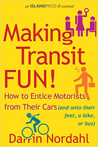 Making Transit Fun!: How to Entice Motorists from Their Cars (and onto their feet, a bike, or bus) (Island Press E-ssentials)