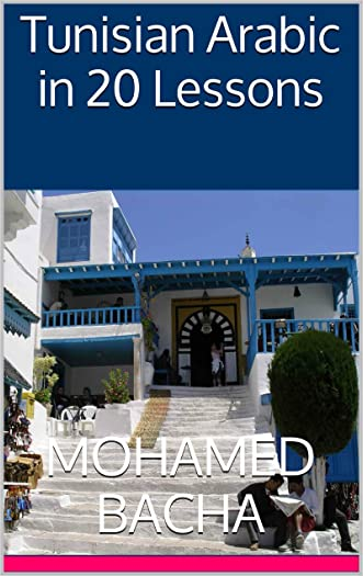 Tunisian Arabic in 20 Lessons: The Traveler's Guide To The Spoken Language in Tunisia