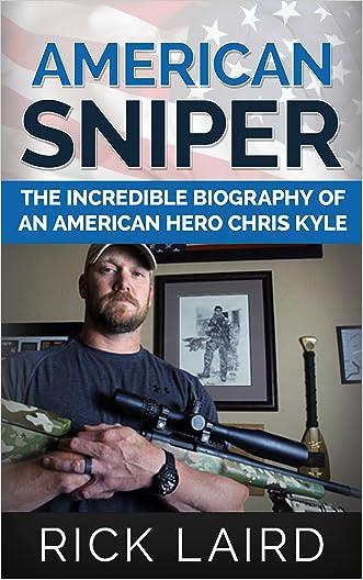 American Sniper: The Incredible Biography of an American Hero, Chris Kyle (Chris Kyle, Iraq War, Navy Seal, American Icons, History, Biography, PTSD)
