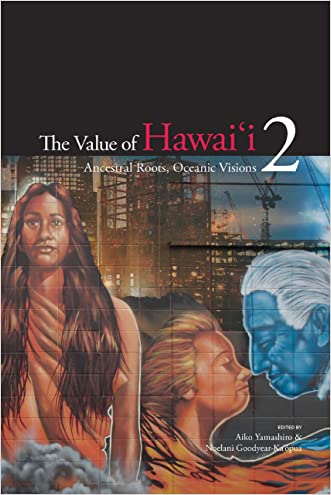 The Value of Hawai'i 2: Ancestral Roots, Oceanic Visions (Biography Monograph)