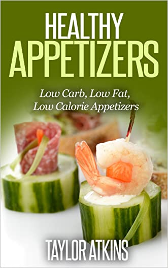 Healthy Appetizers: Easy to Make. Low Carb, Low Fat, Low Calorie Appetizers (Atkins diet, dash diet, ketogenic diet, keto, candida, lyme disease, fibromyalgia,south ... beach diet, TLC diet, Gluten Free, Paleo)
