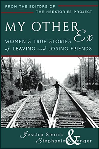 My Other Ex: Women's True Stories of Losing and Leaving Friends written by Jessica Smock
