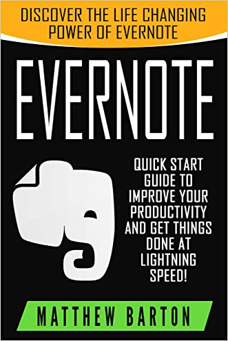 Evernote: Discover The Life Changing Power of Evernote. Quick Start Guide To Improve Your Productivity And Get Things Done At Lightning Speed! (Evernote, ... Declutter, Time Management, Evernote Tips)