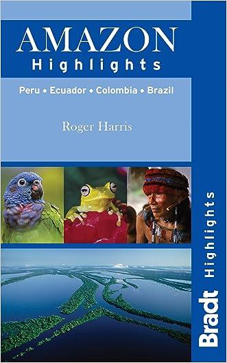 Amazon Highlights: Peru · Ecuador · Colombia · Brazil (Bradt Highlights Amazon)