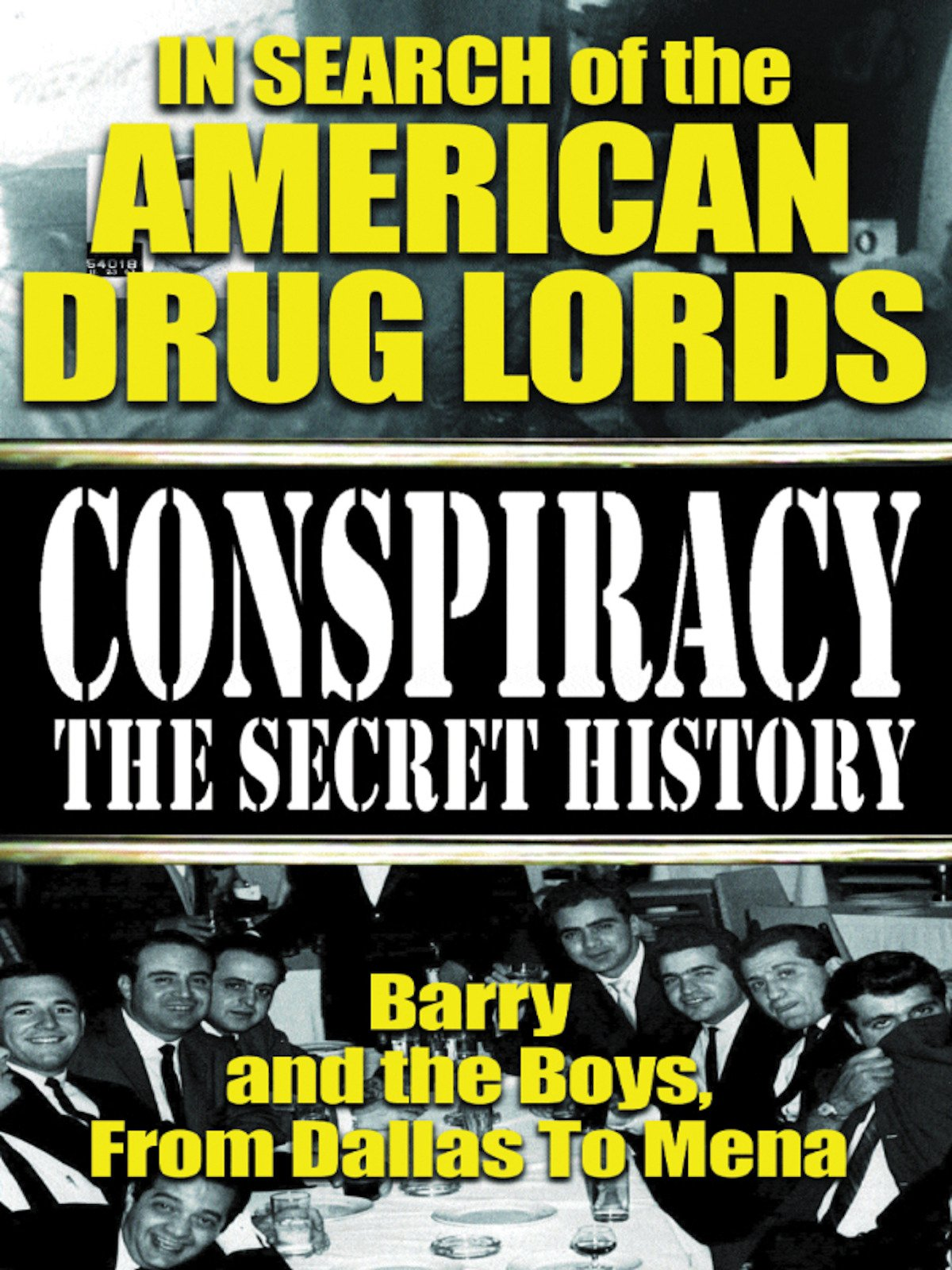 Conspiracy the Secret History: In Search of the American Drug Lords
