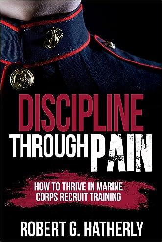 Discipline Through Pain: How to Thrive in Marine Corps Recruit Training