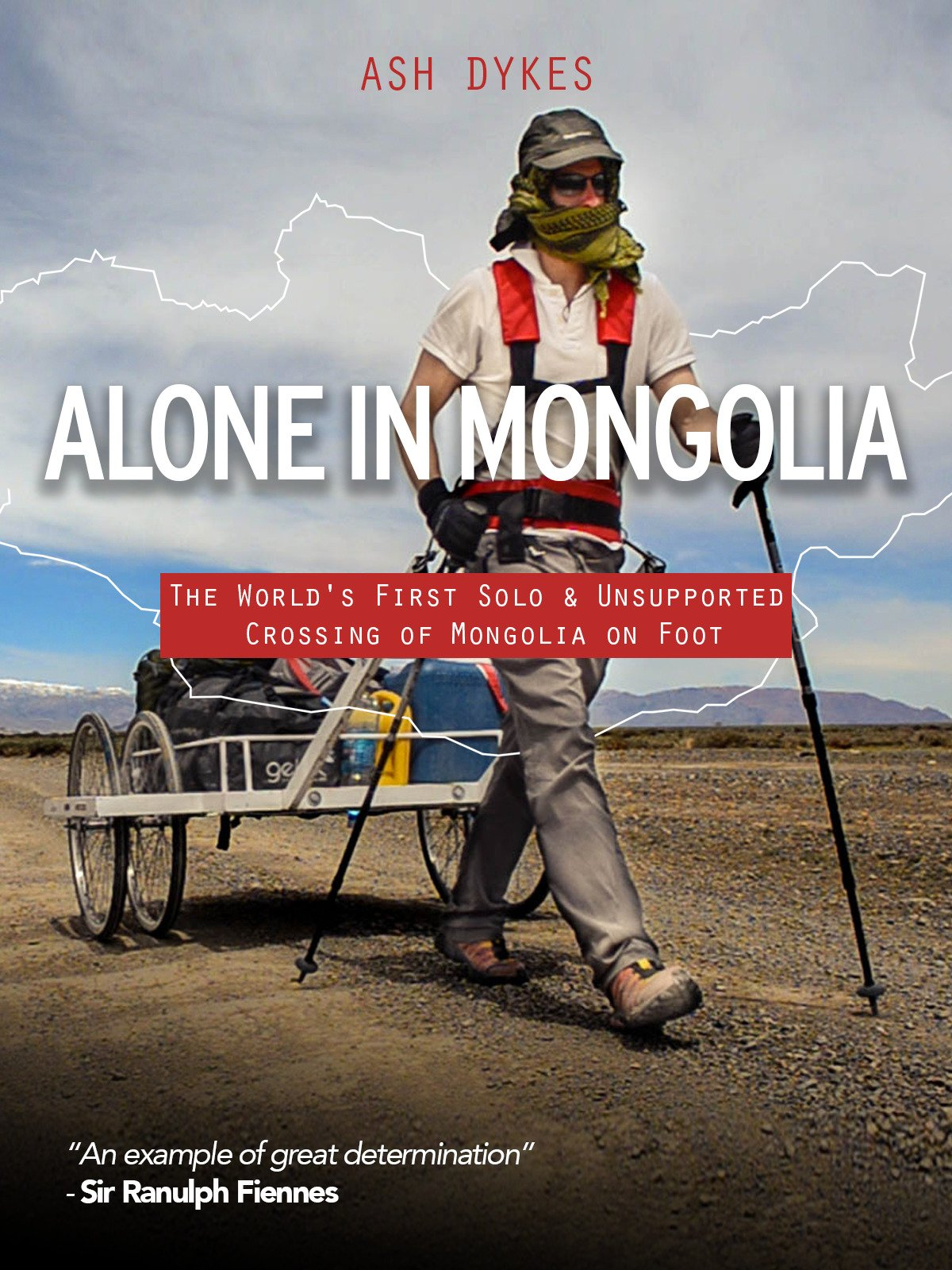 Alone In Mongolia: The World's First Unsupported Crossing of Mongolia on Foot