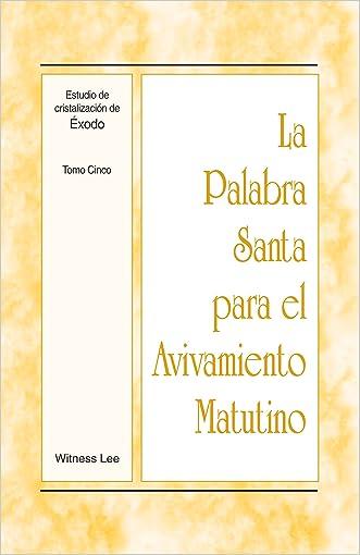 La Palabra Santa para el Avivamiento Matutino - Estudio de cristalización de Éxodo, Tomo 5 (Spanish Edition)