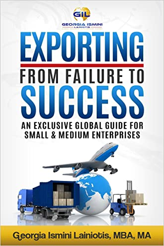 Exporting From Failure To Success: An Exclusive Global Guide For Small & Medium Enterprises written by Georgia Ismini Lainiotis