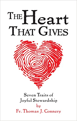 The Heart That Gives - Seven Traits of Joyful Stewardship written by Fr. Thomas J. Connery
