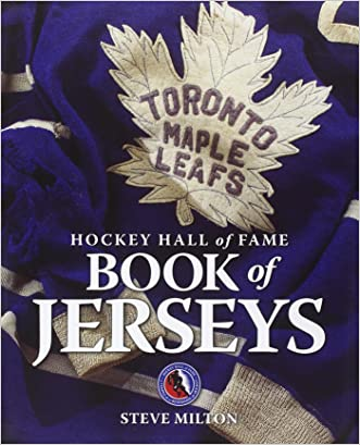 Hockey Hall of Fame Book of Jerseys written by Steve Milton