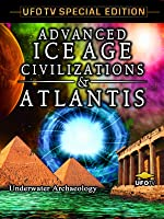UFOTV Presents: Advanced Ice Age Civilizations & Atlantis, Underwater Archeology
